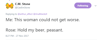 C.M. Stone‏  @CeeEmStone  Me: This woman could not get worse.  Rose: Hold my beer, peasant.
