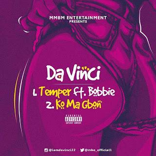 "Music: Da Vinci – ""Temper"" Ft. Bobbie + ""Ko Ma Gbon"" (Prod. Killertunes)"