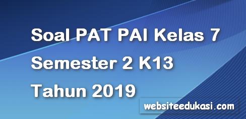 Soal PAT/UKK PAI Kelas 7 Semester 2 K13 Tahun 2019