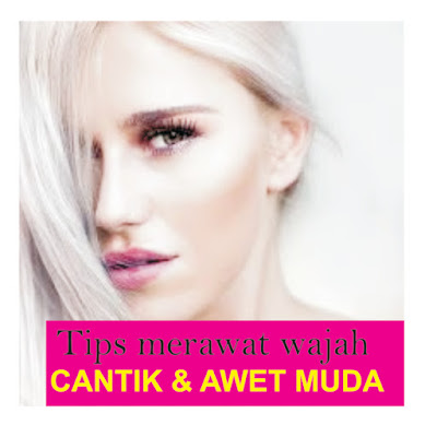 tips merawat kulit wajah supaya terlihat cantik dan awet muda