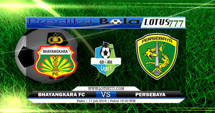 PREDIKSI BHAYANGKARA FC VS PERSEBAYA SURABAYA 11 JULI 2018