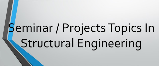 Seminar / Projects Topics In Structural Engineering