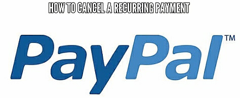 How to Cancel a Recurring Payment on PayPal As a Merchant