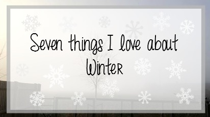 7 thigns I love about winter/