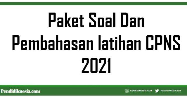 Paket Soal Dan Pembahasan Latihan Cpns 2021