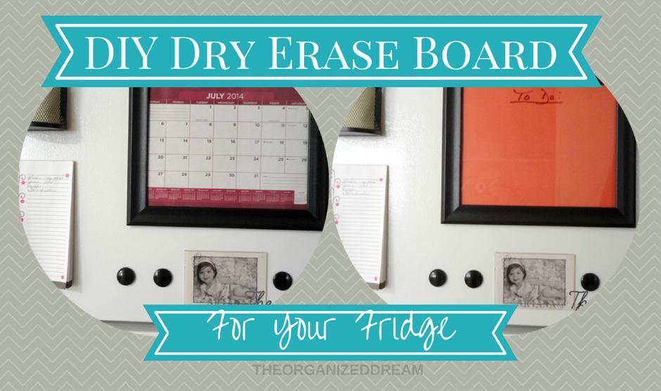 DIY Dry Erase Board for Your Fridge - The Organized Dream  DIY Dry Erase B...