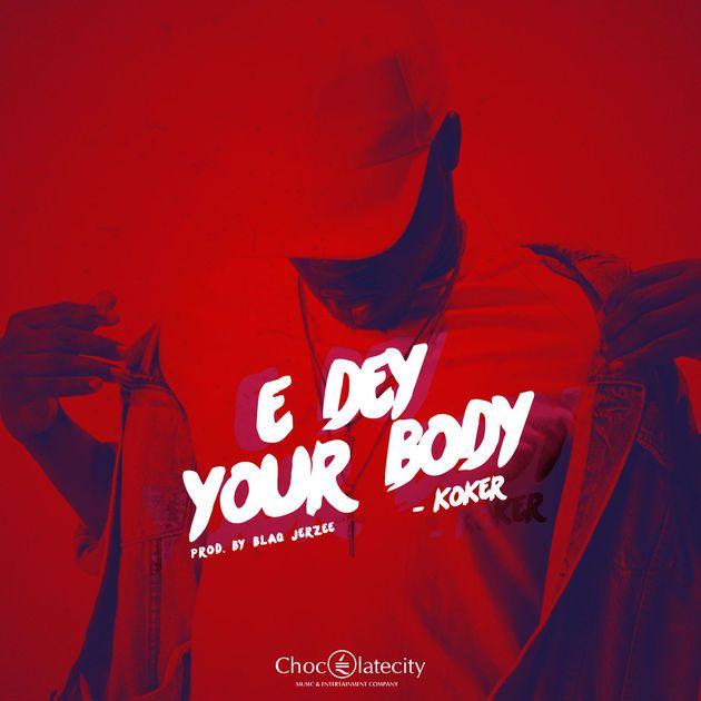 (MUSIC)  Koker – E Dey Your Body