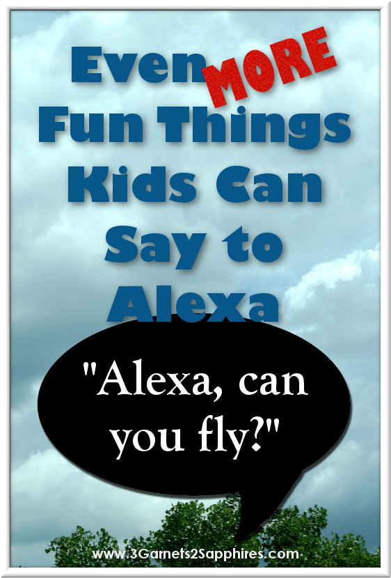 Even MORE fun things kids can say to Alexa - Amazon Echo  |  3 Garnets & 2 Sapphires