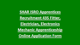 SHAR ISRO Apprentices Recruitment Notification 2018 435 Fitter, Electrician, Electronics Mechanic Apprenticeship Online Application Form