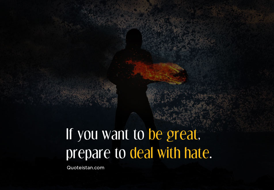 If you want to be great, prepare to deal with hate. #quotes