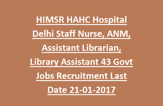 HIMSR HAHC Hospital Delhi Staff Nurse, ANM, Assistant Librarian, Library Assistant 43 Govt Jobs Recruitment 2017 Last Date 21-01-2017