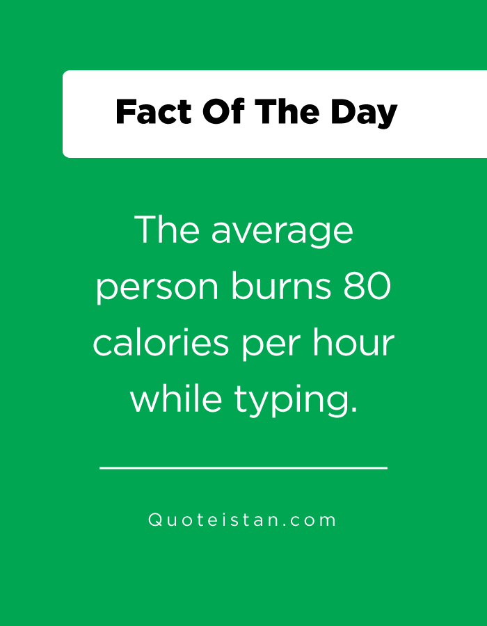 The average person burns 80 calories per hour while typing.