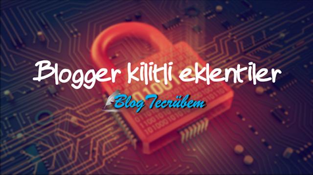Blogger'da kilitli eklentileri nasıl sileriz?