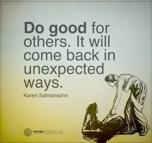 do good for others it will come back in unexpected ways. quotes