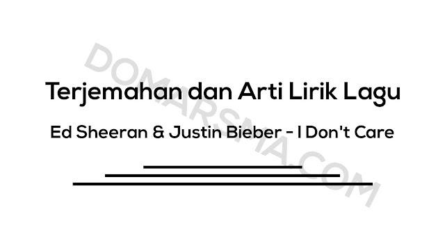 Terjemahan dan Arti Lirik Lagu Ed Sheeran & Justin Bieber - I Don't Care