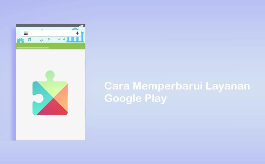 Cara Update Layanan Google Play
