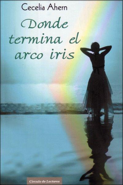 http://www.labibliotecadebella.blogspot.com.es/2013/06/donde-termina-el-arco-iris-cecilia-ahern.html