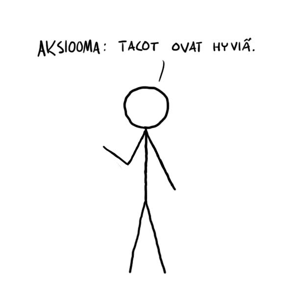 Aksiooma: tacot ovat hyviä.