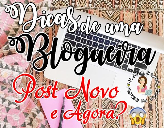 Dicas de uma Blogueira - Post Novo E Agora?