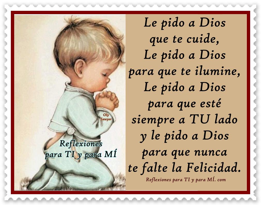 Le pido a DIOS que te cuide... Le pido a DIOS para que te ilumine... Le pido a DIOS para que esté siempre a TU lado y le pido a DIOS para que nunca te falte la FELICIDAD !  Amén!