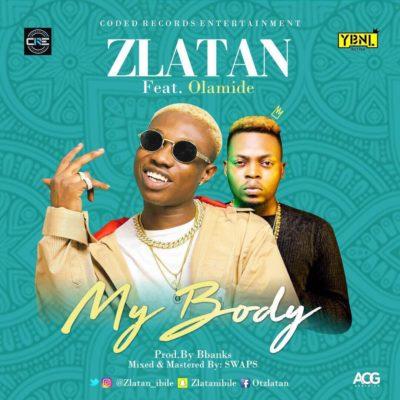 Music : Zlatan ft  Olamide – My Body - 24loaded com