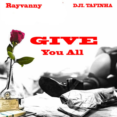 Rayvanny Ft. Dji Tafinha - Give You All
