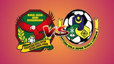 Live Streaming Kedah vs Kuala Lumpur Liga Super 3.5.2019