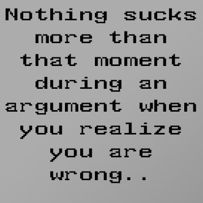 Nothing Sucks More Than That Moment During An Argument When You