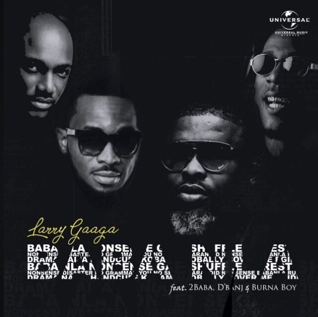 Music: Larry Gaga - Baba NLA ft. Burna Boy, 2Baba & D'Banj