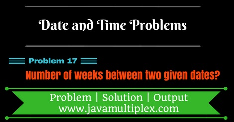 Java program that finds number of weeks between two given dates.