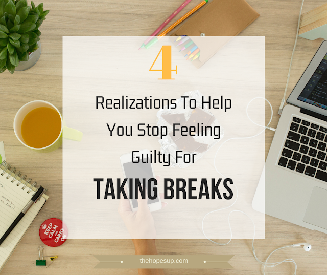 4 Realizations To Help You Stop Feeling Guilty For Taking Breaks