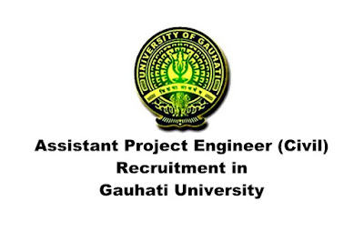 Assistant Project Engineer (Civil) Recruitment in Gauhati University: Walk-in-Interview