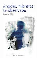 """Portada del libro """"Anoche, mientras te observaba, de Ignacio Cid"""