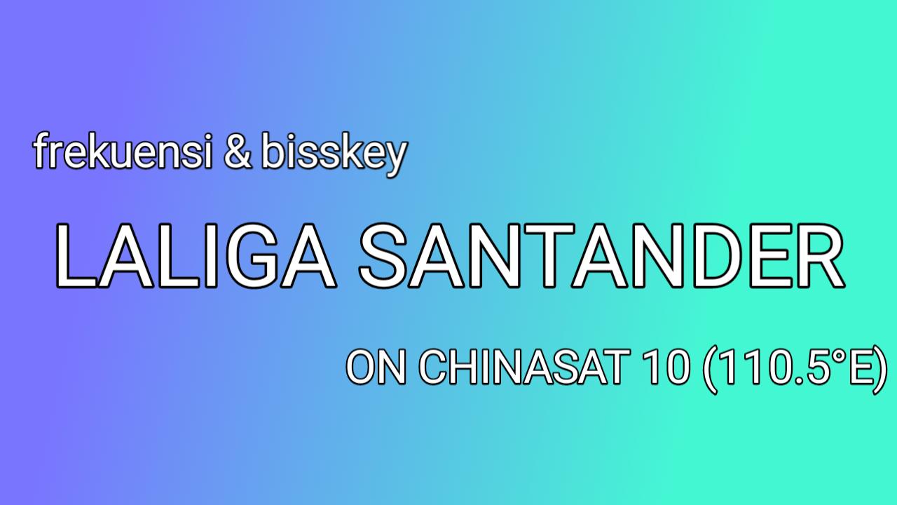 Frekuensi dan Bisskey Laliga Santander di Chinasat 10