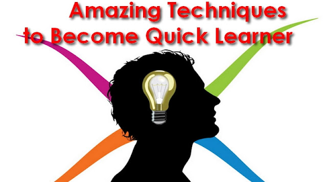 5 Amazing Techniques to Become Quick Learner