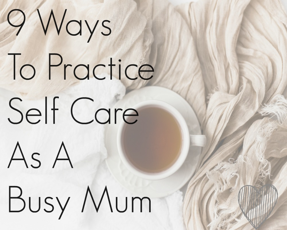 Ways To Practice Self Care As A Busy Mum