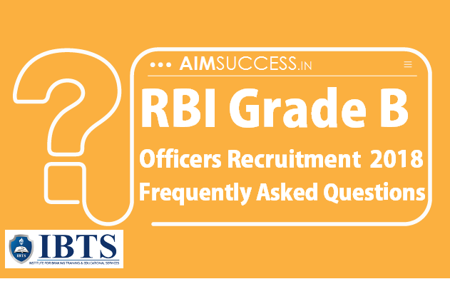 RBI Grade B Officers Recruitment 2018 : Frequently Asked Questions