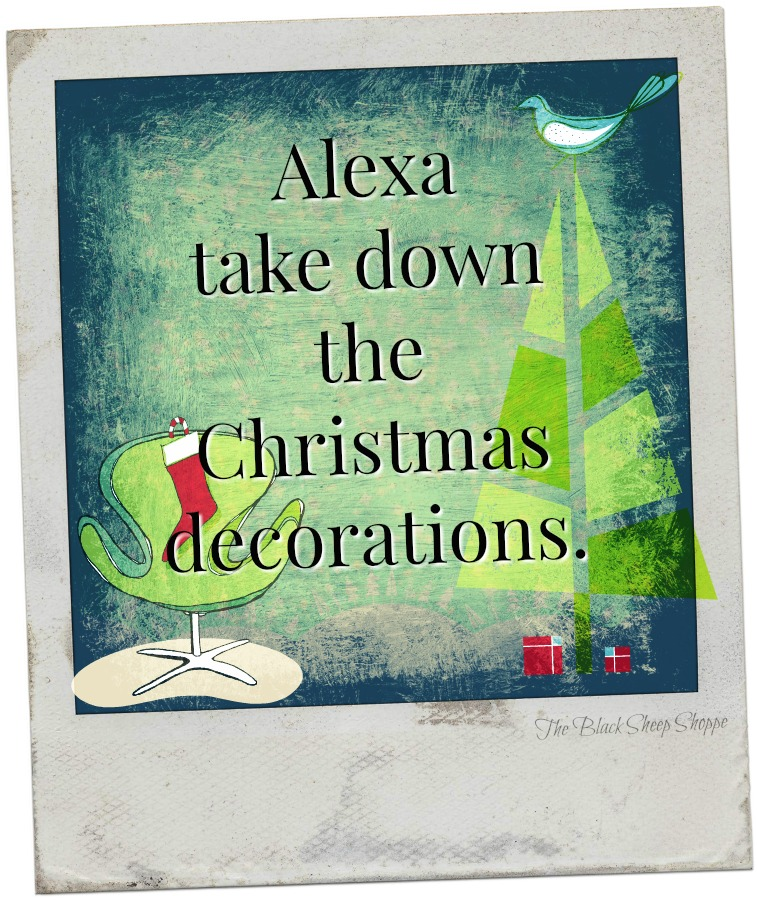 Alexa, take down the Christmas decorations.