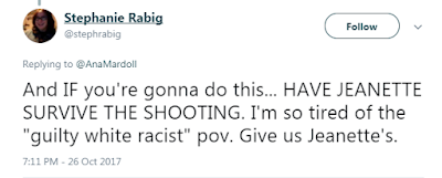 "Stephanie Rabig @stephrabig  And IF you're gonna do this... HAVE JEANETTE SURVIVE THE SHOOTING. I'm so tired of the ""guilty white racist"" pov. Give us Jeanette's."
