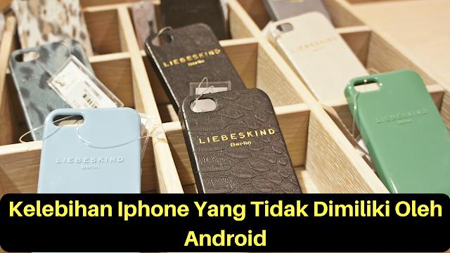 7 Kelebihan Iphone Yang Tidak Ada Di Android