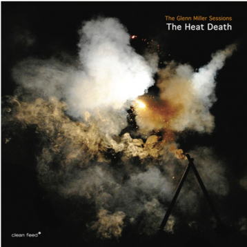 The Free Jazz Collective The Heat Death The Glenn Miller Sessions Clean Feed 2018
