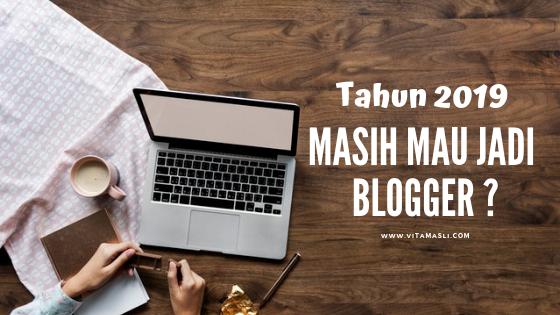 Tahun 2019, Masih Mau Jadi Blogger ?