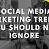 Social Media Marketing Trends You Should Not Ignore