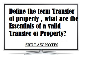 Definition of Transfer of Property and essentials For valid