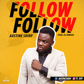 [Song] Austine Shinny — Follow - Mp3made.com.ng