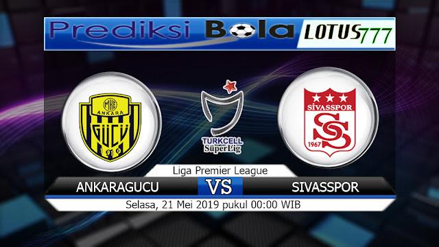 Prediksi Ankaragucu vs Sivasspor Selasa 21 Mei 2019 00:00