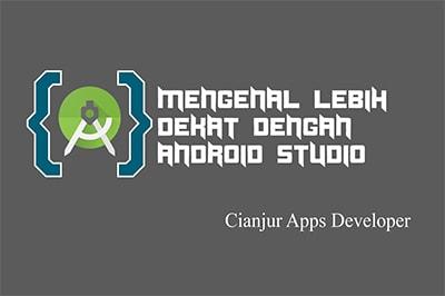 Mengenal Lebih Dekat Dengan Android Studio