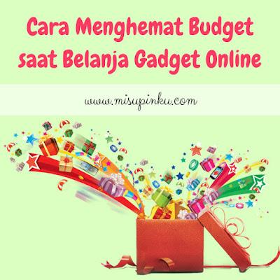 cara menghemat budget saat belanja gadget online