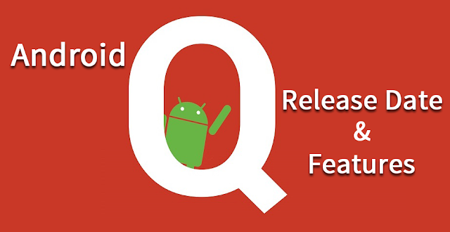 Android Q to Be Available Earlier Than Launch : Check Features & Release Date Details