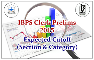 IBPS Clerk Prelims 2015- Expected Cutoff (Section& Category Wise)